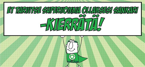 Kierrätyssankari-kampanjan kuvitus, jossa lukee: Et tarvitse supervoimia ollaksesi sankari –kierrätä!